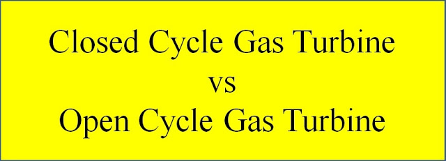 Difference between Closed Cycle Gas Turbine and Open Cycle Gas Turbine