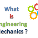 What is Engineering Mechanics and its Types