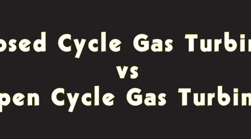 closed cyce vs open cycle gas turbine